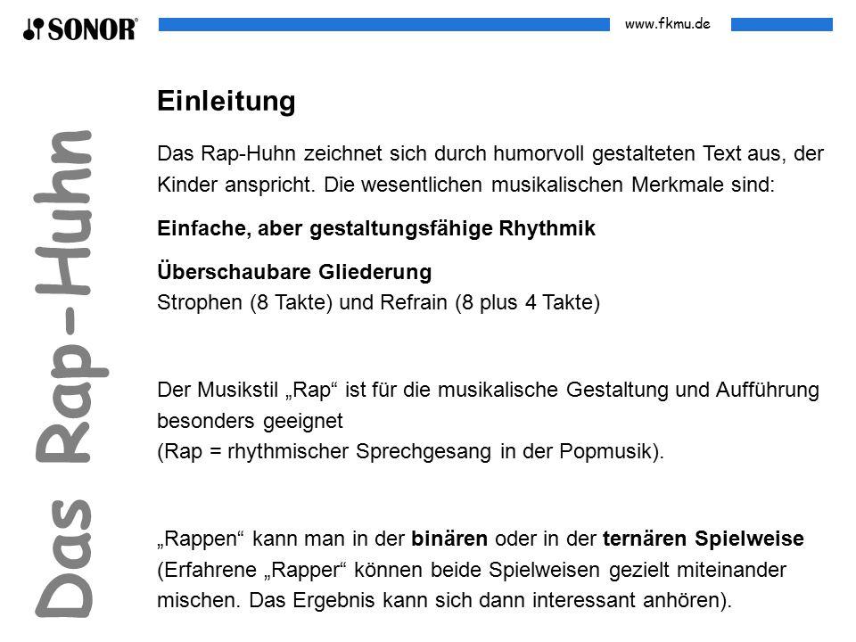 www.fkmu.de Das Rap-Huhn Einleitung Das Rap-Huhn zeichnet sich durch humorvoll gestalteten Text aus, der Kinder anspricht. Die wesentlichen musikalisc
