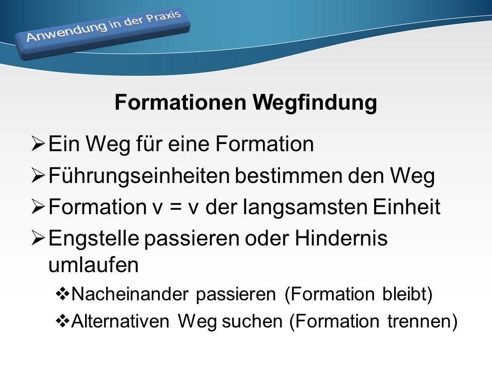 Formationen Wegfindung  Ein Weg für eine Formation  Führungseinheiten bestimmen den Weg  Formation v = v der langsamsten Einheit  Engstelle passie