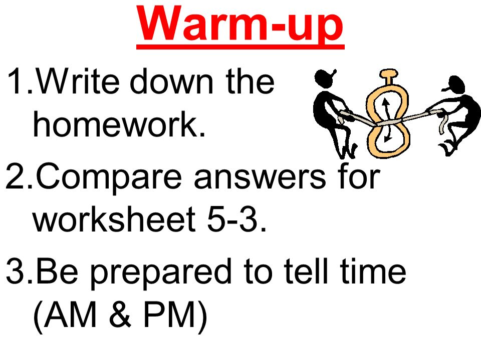 Warm-up 1.Write down the homework. 2.Compare answers for worksheet 5-3.