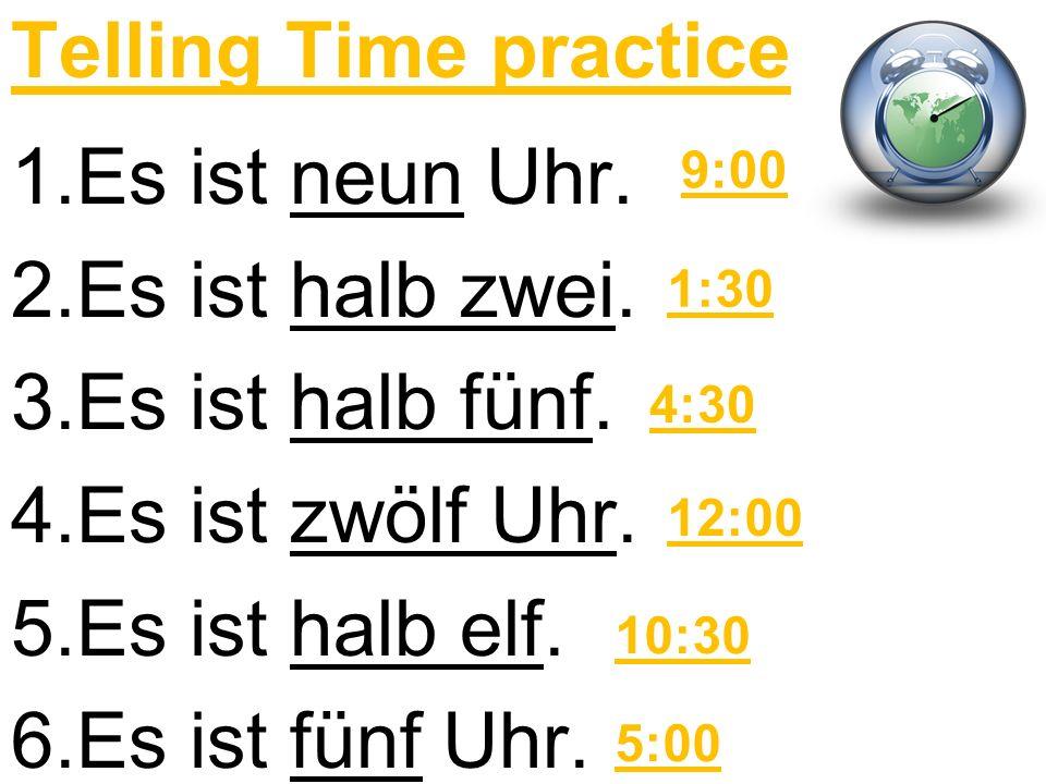 Telling Time practice 1.Es ist neun Uhr. 2.Es ist halb zwei.