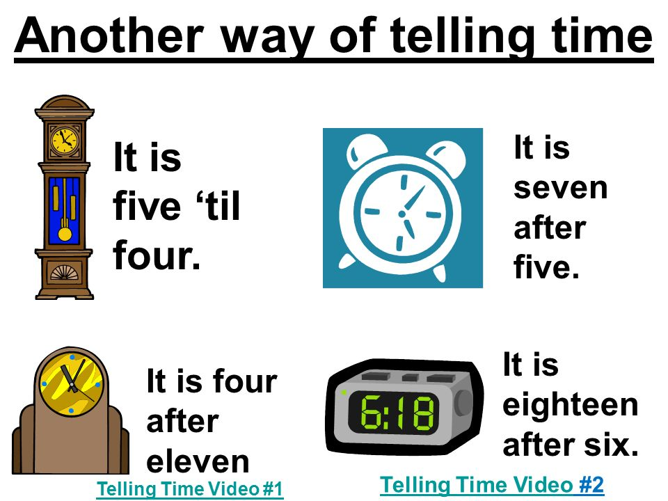 Another way of telling time It is five 'til four. It is seven after five.
