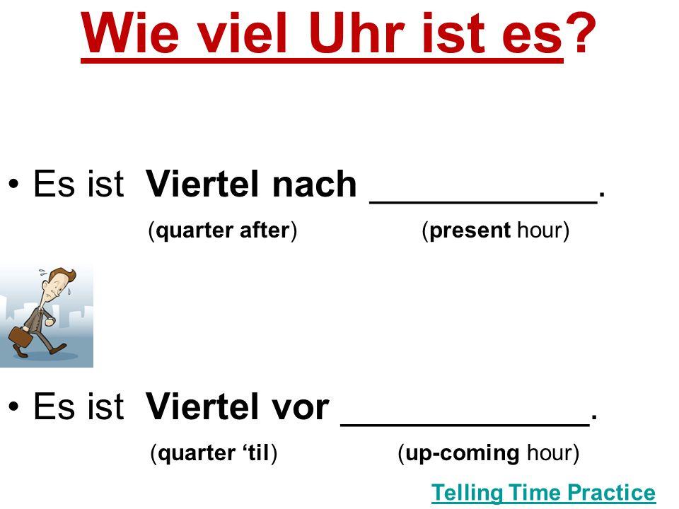 Wie viel Uhr ist es. Es ist Viertel nach ___________.