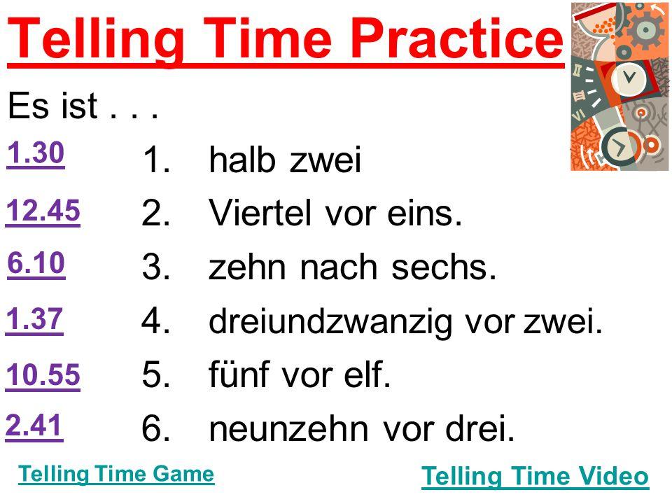 Telling Time Practice Es ist... 1.halb zwei 2.Viertel vor eins.