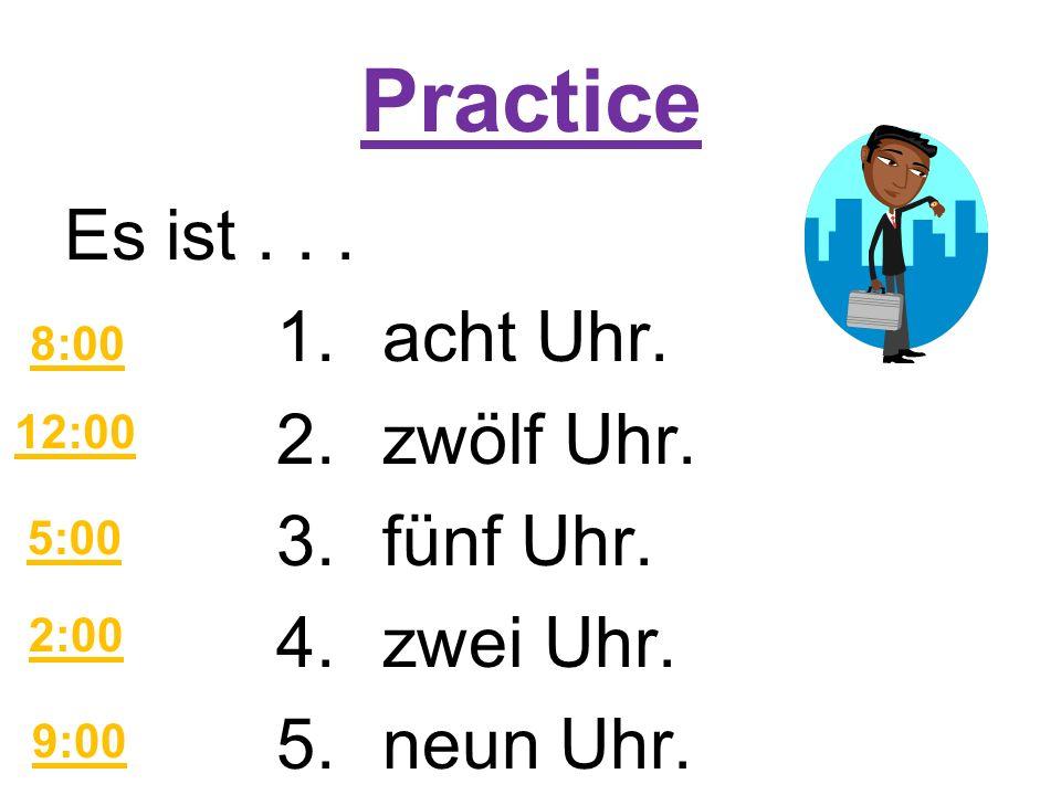 Practice #2 Es ist...1.acht Uhr zwanzig. 2.zwölf Uhr zehn.