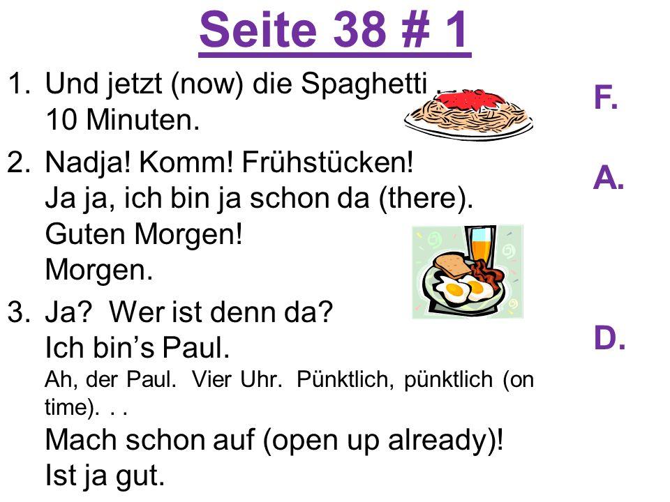 Seite 38 # 1 1.Und jetzt (now) die Spaghetti... 10 Minuten.