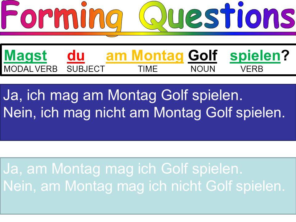 Magst du am Montag Golf spielen.