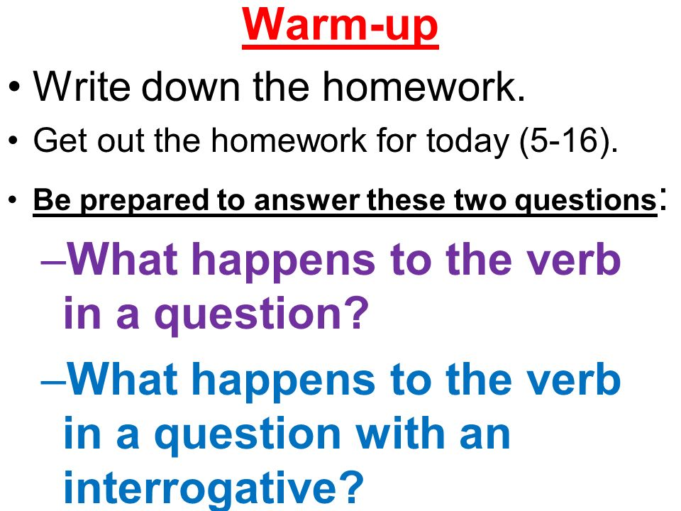 Warm-up Write down the homework.Get out the homework for today (5-16).