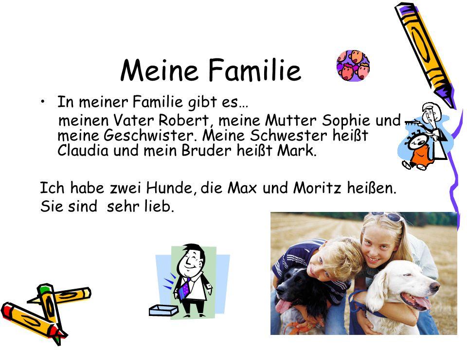 Meine Familie In meiner Familie gibt es… meinen Vater Robert, meine Mutter Sophie und meine Geschwister. Meine Schwester heißt Claudia und mein Bruder