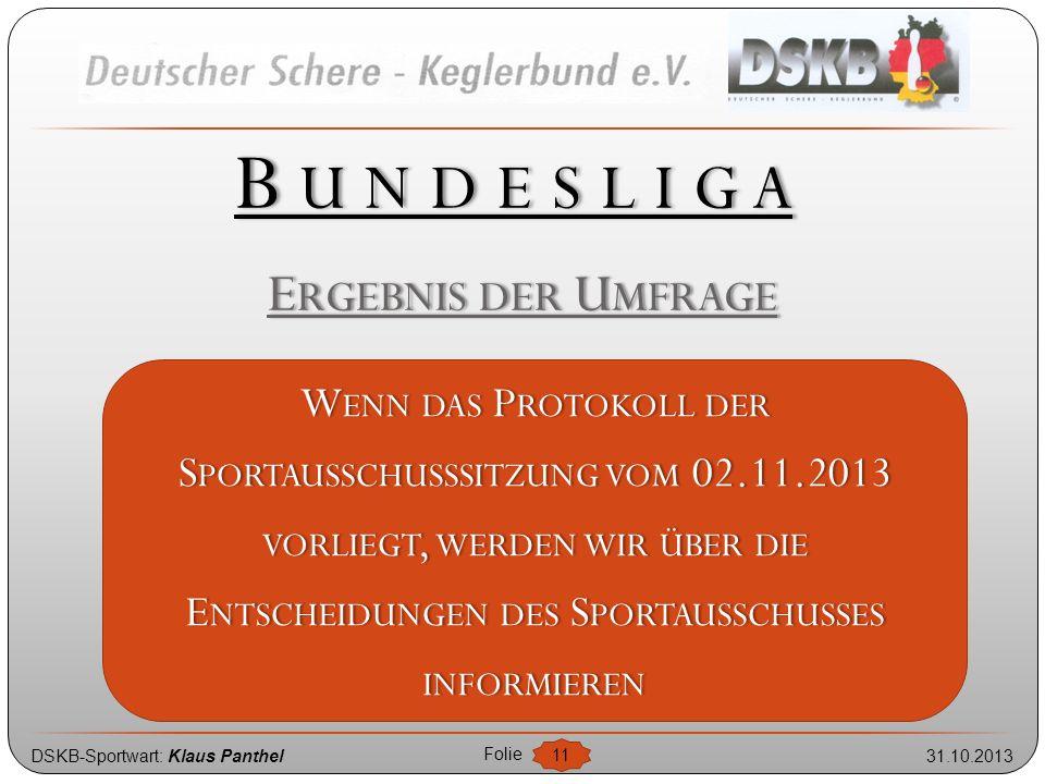 DSKB-Sportwart: Klaus Panthel31.10.2013 Folie 11 E RGEBNIS DER U MFRAGE B U N D E S L I G A WENN DAS PROTOKOLL DER SPORTAUSSCHUSSSITZUNG VOM 02.11.201