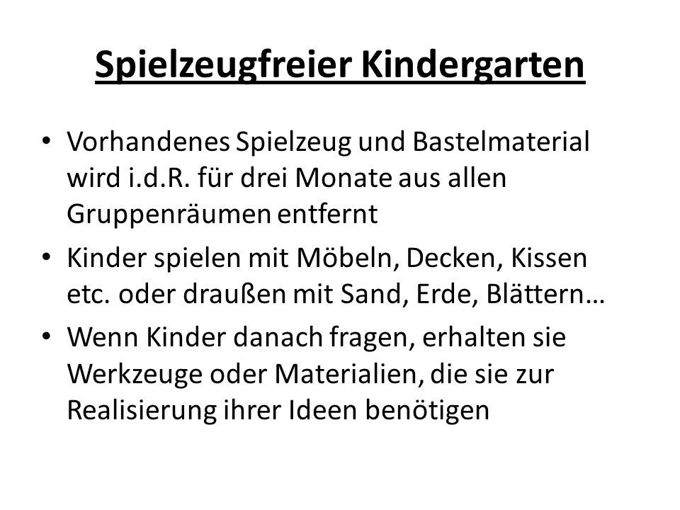 Spielzeugfreier Kindergarten Vorhandenes Spielzeug und Bastelmaterial wird i.d.R.