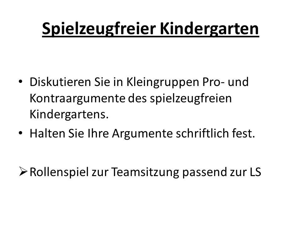 Spielzeugfreier Kindergarten Diskutieren Sie in Kleingruppen Pro- und Kontraargumente des spielzeugfreien Kindergartens.