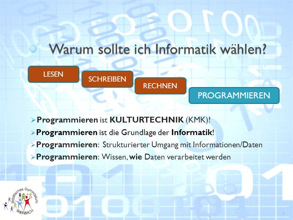 Warum sollte ich Informatik wählen.  Programmieren ist KULTURTECHNIK (KMK).