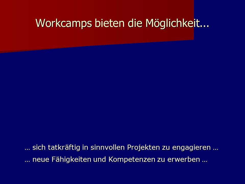 Workcamps bieten die Möglichkeit... … sich tatkräftig in sinnvollen Projekten zu engagieren … … neue Fähigkeiten und Kompetenzen zu erwerben …