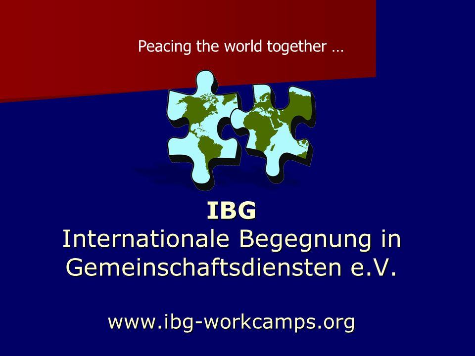 IBG Internationale Begegnung in Gemeinschaftsdiensten e.V. www.ibg-workcamps.org Peacing the world together …