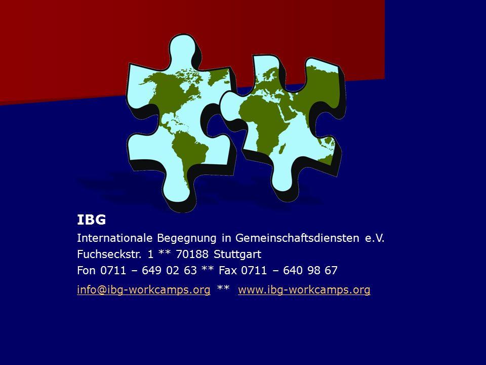 IBG Internationale Begegnung in Gemeinschaftsdiensten e.V. Fuchseckstr. 1 ** 70188 Stuttgart Fon 0711 – 649 02 63 ** Fax 0711 – 640 98 67 info@ibg-wor