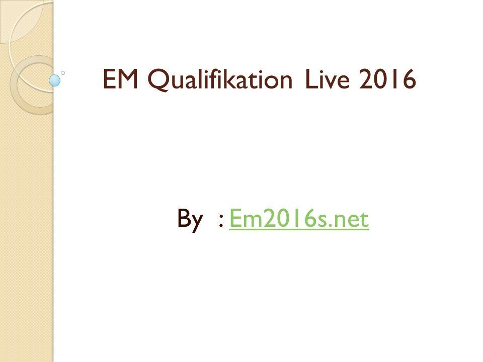 EM Qualifikation Live 2016 By : Em2016s.netEm2016s.net
