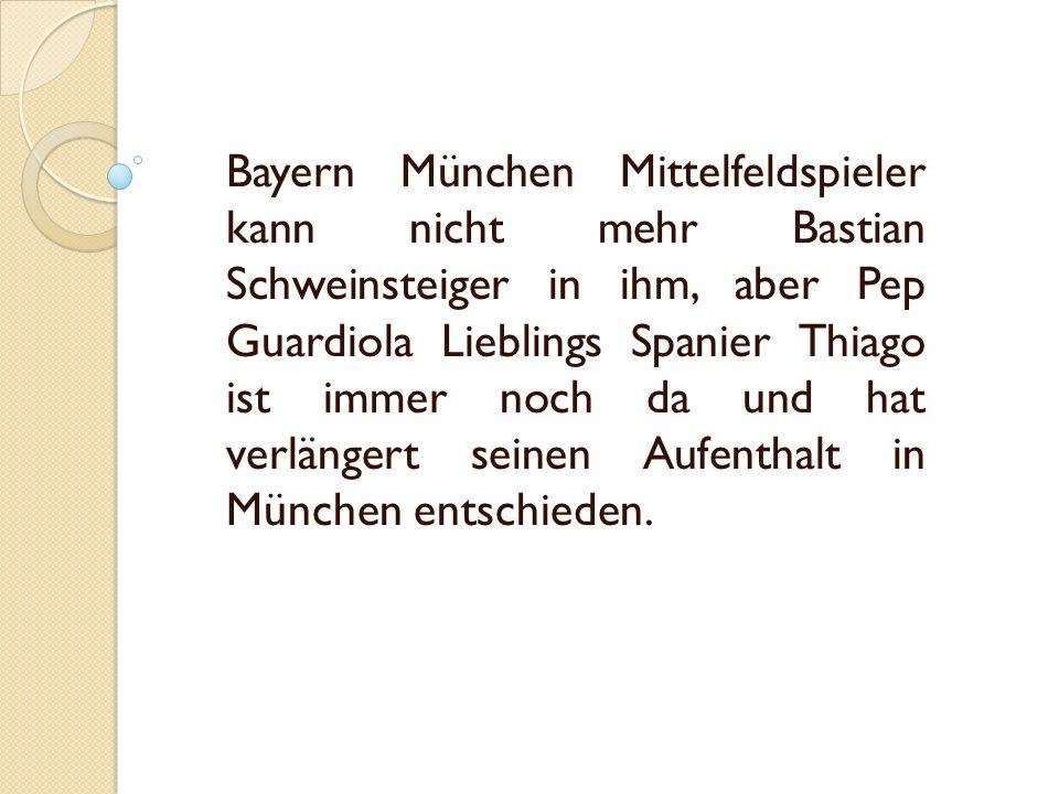 Bayern München Mittelfeldspieler kann nicht mehr Bastian Schweinsteiger in ihm, aber Pep Guardiola Lieblings Spanier Thiago ist immer noch da und hat verlängert seinen Aufenthalt in München entschieden.