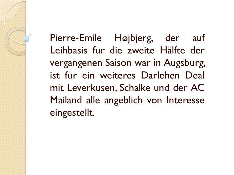Pierre-Emile Højbjerg, der auf Leihbasis für die zweite Hälfte der vergangenen Saison war in Augsburg, ist für ein weiteres Darlehen Deal mit Leverkusen, Schalke und der AC Mailand alle angeblich von Interesse eingestellt.