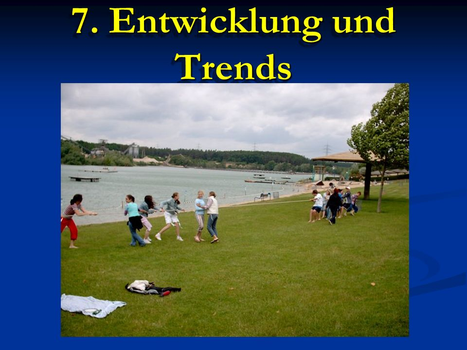 7. Entwicklung und Trends