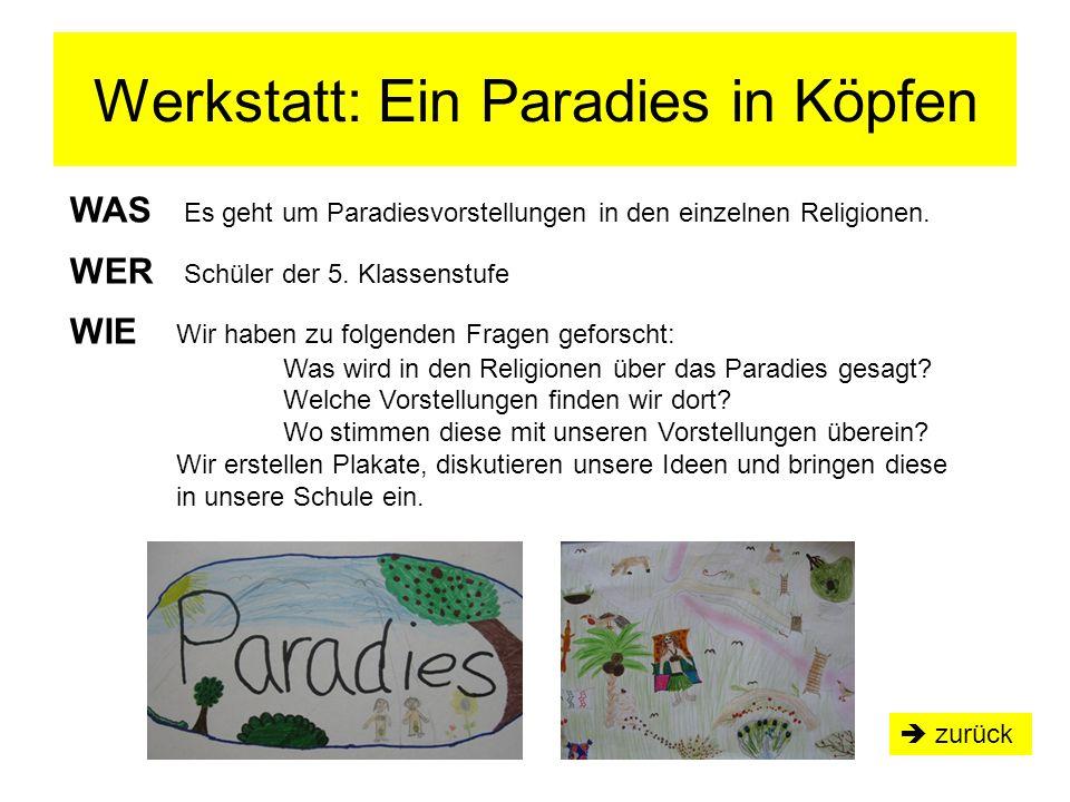 Werkstatt: Ein Paradies in Köpfen  zurück WAS Es geht um Paradiesvorstellungen in den einzelnen Religionen. WER Schüler der 5. Klassenstufe WIE Wir h