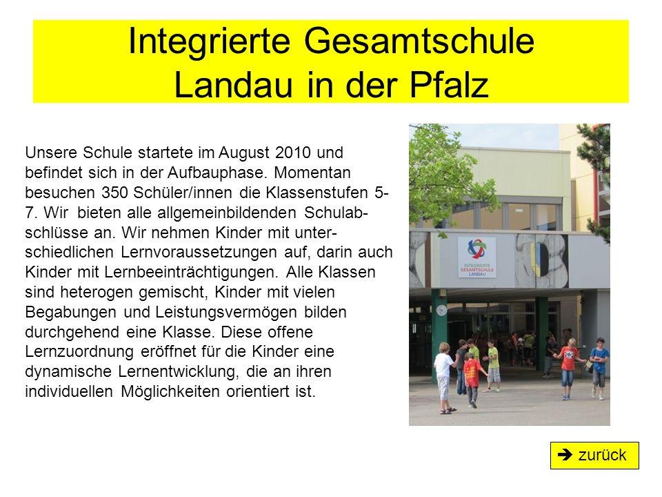 Integrierte Gesamtschule Landau in der Pfalz  zurück Unsere Schule startete im August 2010 und befindet sich in der Aufbauphase. Momentan besuchen 35