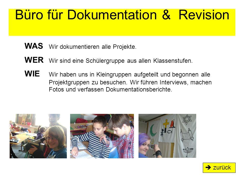 Büro für Dokumentation & Revision  zurück WAS Wir dokumentieren alle Projekte. WER Wir sind eine Schülergruppe aus allen Klassenstufen. WIE Wir haben