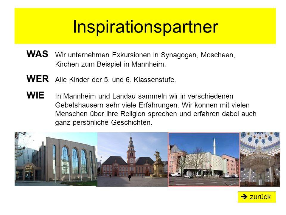Inspirationspartner  zurück WAS Wir unternehmen Exkursionen in Synagogen, Moscheen, Kirchen zum Beispiel in Mannheim. WER Alle Kinder der 5. und 6. K