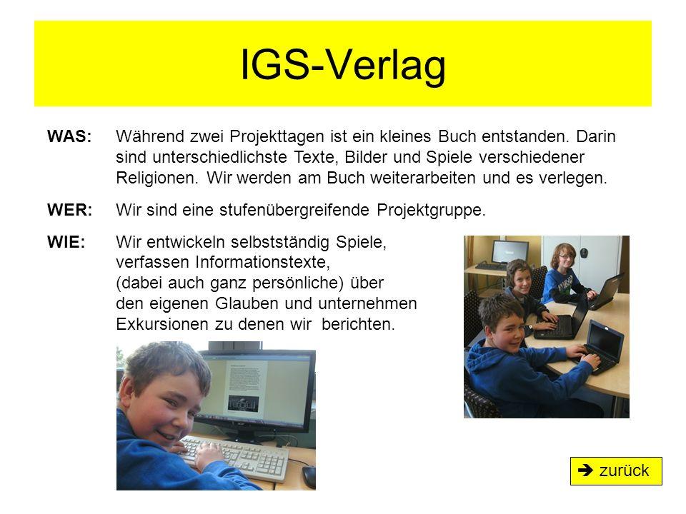 IGS-Verlag  zurück WAS: Während zwei Projekttagen ist ein kleines Buch entstanden. Darin sind unterschiedlichste Texte, Bilder und Spiele verschieden