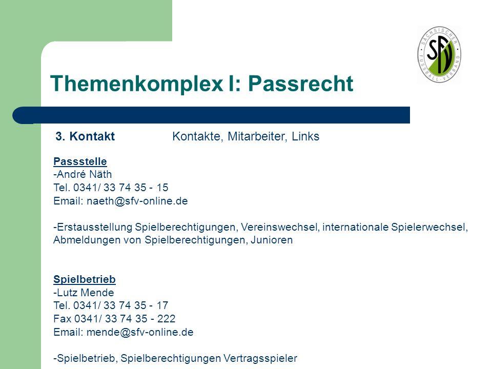 Themenkomplex I: Passrecht Mitarbeiter SFV: http://www.sfv-online.de/sfv-intern/geschaeftsstelle.html Formulare zur Antragstellung: http://www.sfv-online.de/passstelle/downloads--formulare.html Benutzung von Pass-Online: http://www.sfv-online.de/passstelle/pass-online.html 3.