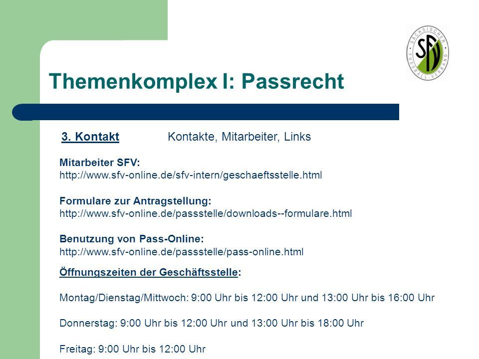 Themenkomplex I: Passrecht Mitarbeiter SFV: http://www.sfv-online.de/sfv-intern/geschaeftsstelle.html Formulare zur Antragstellung: http://www.sfv-onl