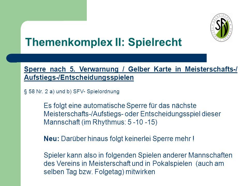 Themenkomplex II: Spielrecht Sperre nach 5. Verwarnung / Gelber Karte in Meisterschafts-/ Aufstiegs-/Entscheidungsspielen § 58 Nr. 2 a) und b) SFV- Sp