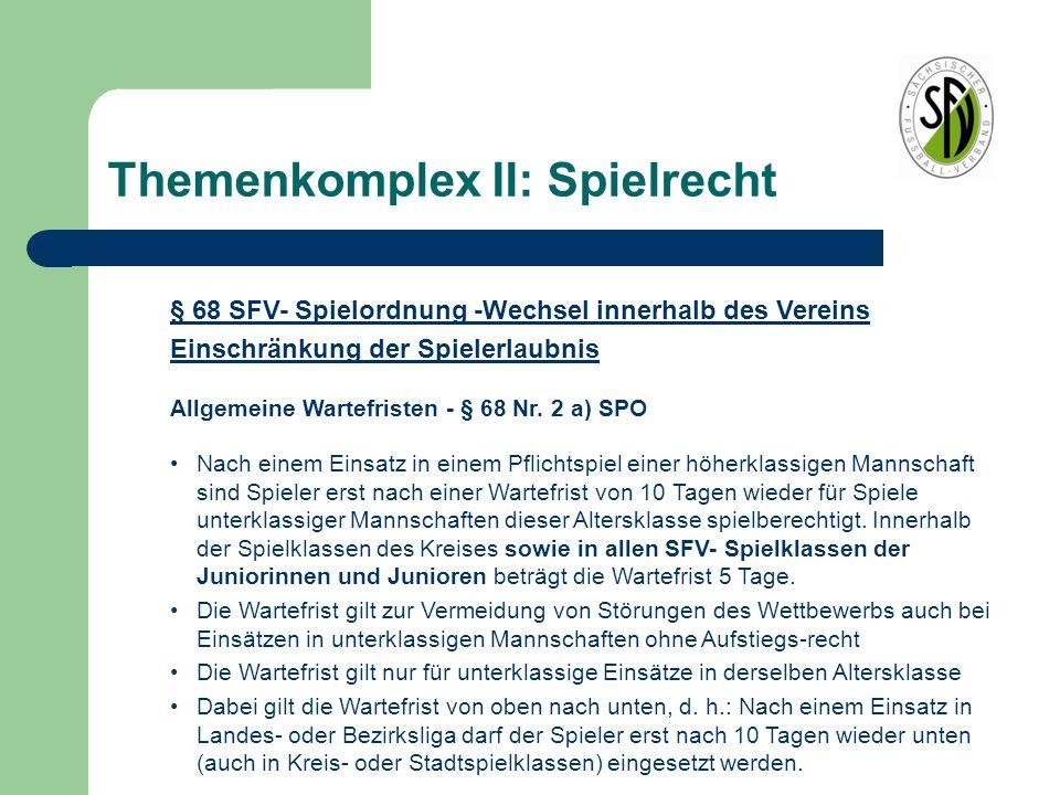 Themenkomplex II: Spielrecht § 68 SFV- Spielordnung -Wechsel innerhalb des Vereins Einschränkung der Spielerlaubnis Allgemeine Wartefristen - § 68 Nr.