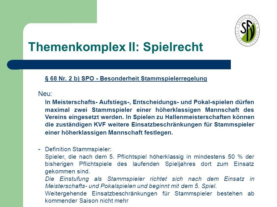 Themenkomplex II: Spielrecht § 68 Nr. 2 b) SPO - Besonderheit Stammspielerregelung Neu: In Meisterschafts- Aufstiegs-, Entscheidungs- und Pokal-spiele