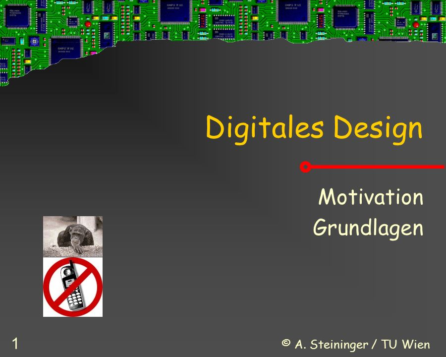 © A. Steininger / TU Wien 1 Digitales Design Motivation Grundlagen