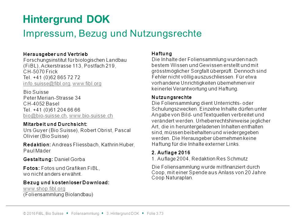 Hintergrund DOK Impressum, Bezug und Nutzungsrechte Herausgeber und Vertrieb Forschungsinstitut für biologischen Landbau (FiBL), Ackerstrasse 113, Postfach 219, CH-5070 Frick Tel.