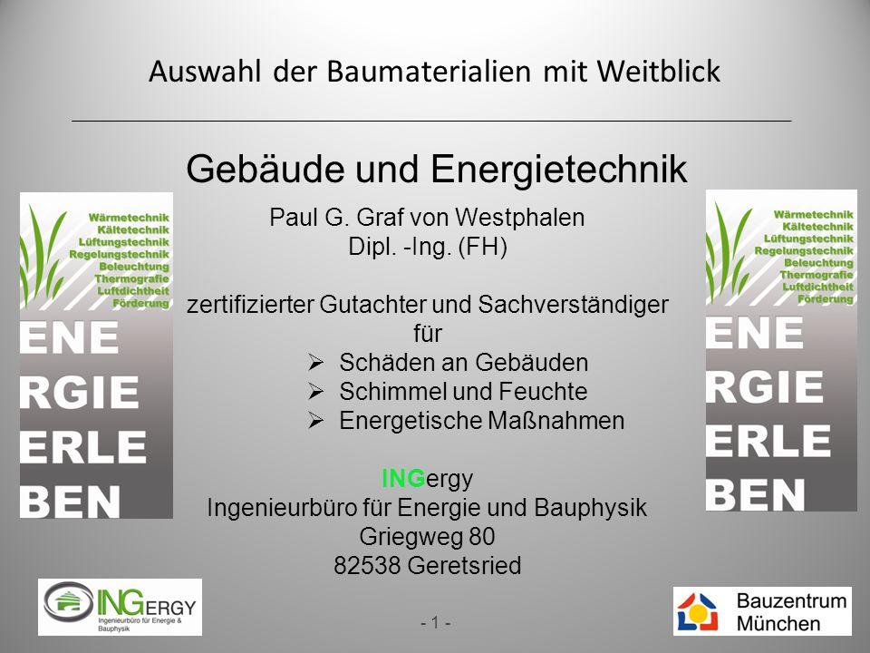 Auswahl der Baumaterialien mit Weitblick - 1 - Gebäude und Energietechnik Paul G. Graf von Westphalen Dipl. -Ing. (FH) zertifizierter Gutachter und Sa