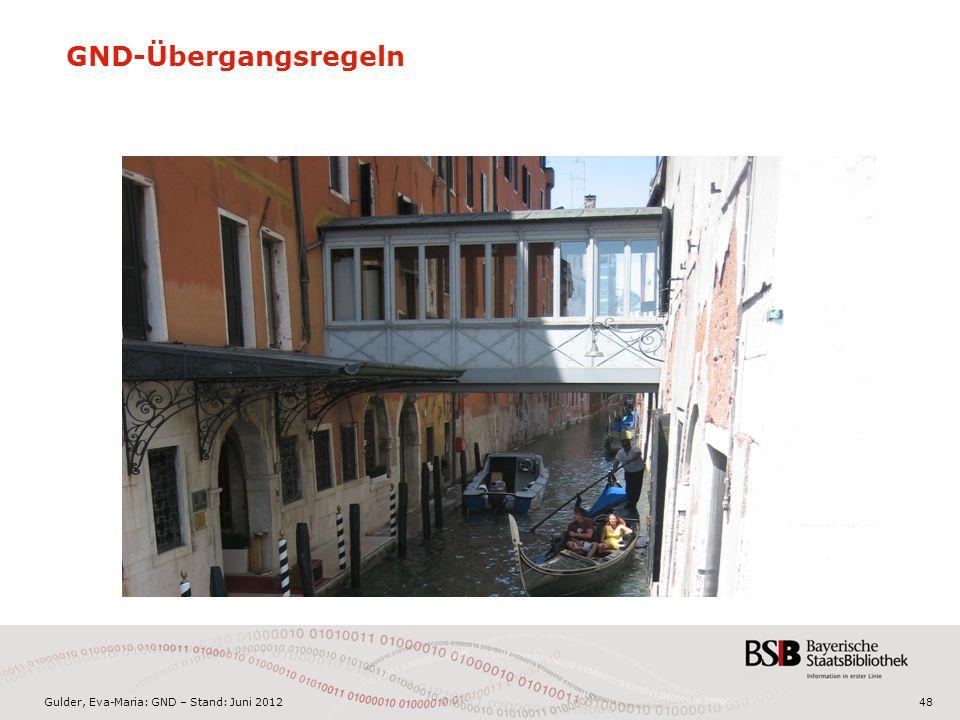 Gulder, Eva-Maria: GND – Stand: Juni 2012 GND-Übergangsregeln 48