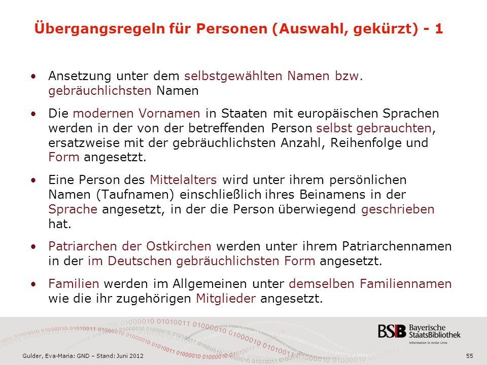 Gulder, Eva-Maria: GND – Stand: Juni 2012 Übergangsregeln für Personen (Auswahl, gekürzt) - 1 Ansetzung unter dem selbstgewählten Namen bzw.