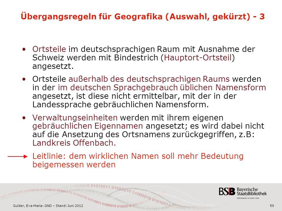 Gulder, Eva-Maria: GND – Stand: Juni 2012 Übergangsregeln für Geografika (Auswahl, gekürzt) - 3 Ortsteile im deutschsprachigen Raum mit Ausnahme der Schweiz werden mit Bindestrich (Hauptort-Ortsteil) angesetzt.