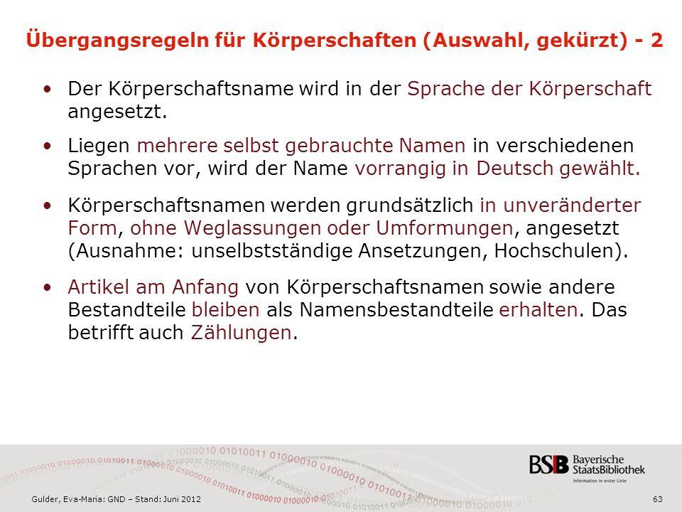 Gulder, Eva-Maria: GND – Stand: Juni 2012 Übergangsregeln für Körperschaften (Auswahl, gekürzt) - 2 Der Körperschaftsname wird in der Sprache der Körperschaft angesetzt.