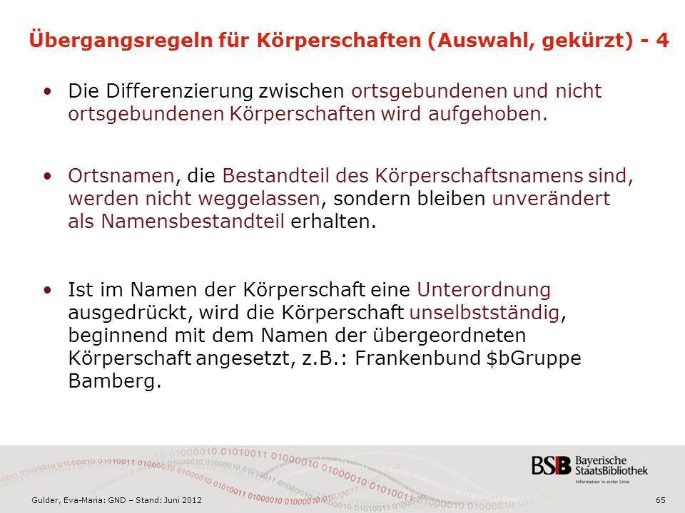 Gulder, Eva-Maria: GND – Stand: Juni 2012 Übergangsregeln für Körperschaften (Auswahl, gekürzt) - 4 Die Differenzierung zwischen ortsgebundenen und nicht ortsgebundenen Körperschaften wird aufgehoben.