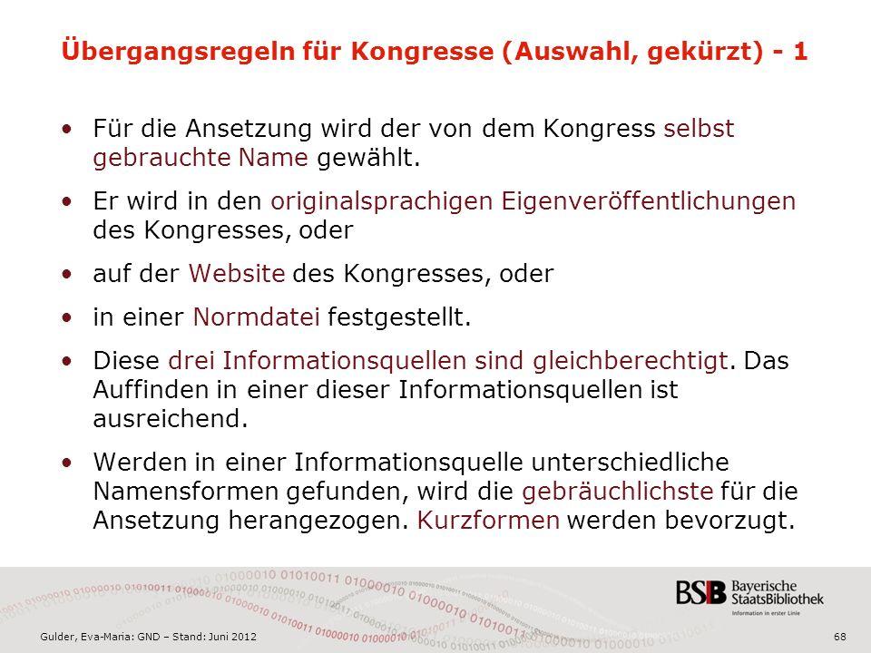 Gulder, Eva-Maria: GND – Stand: Juni 2012 Übergangsregeln für Kongresse (Auswahl, gekürzt) - 1 Für die Ansetzung wird der von dem Kongress selbst gebrauchte Name gewählt.