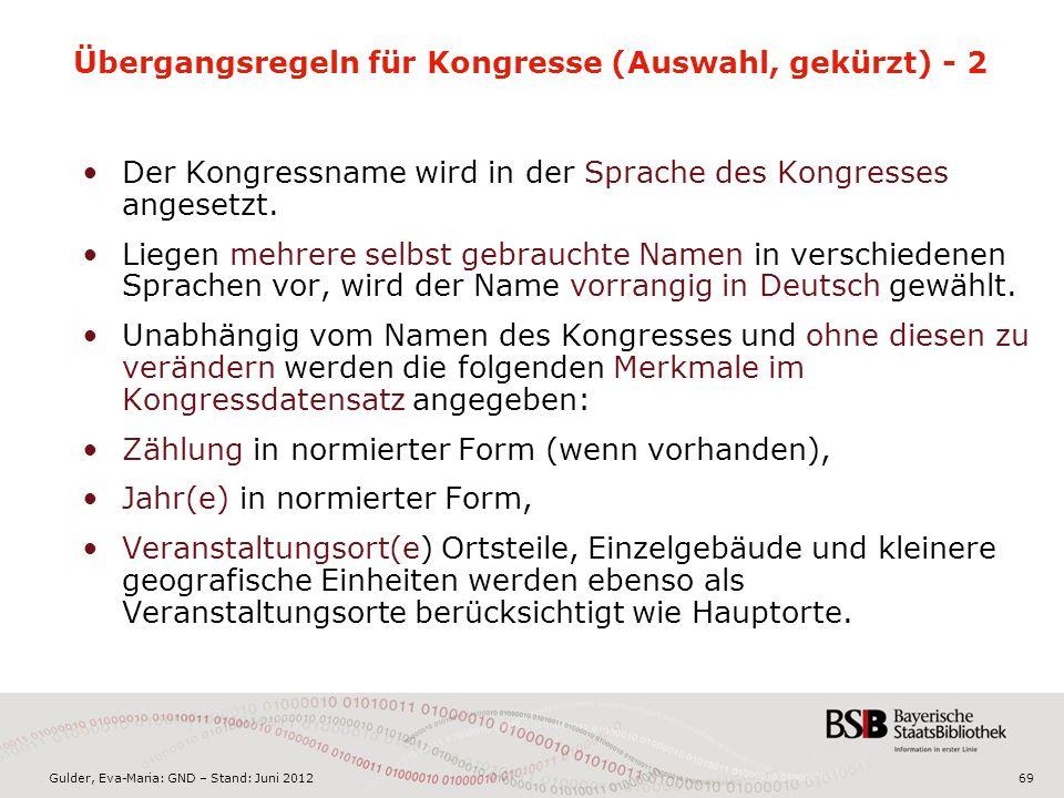 Gulder, Eva-Maria: GND – Stand: Juni 2012 Übergangsregeln für Kongresse (Auswahl, gekürzt) - 2 Der Kongressname wird in der Sprache des Kongresses angesetzt.