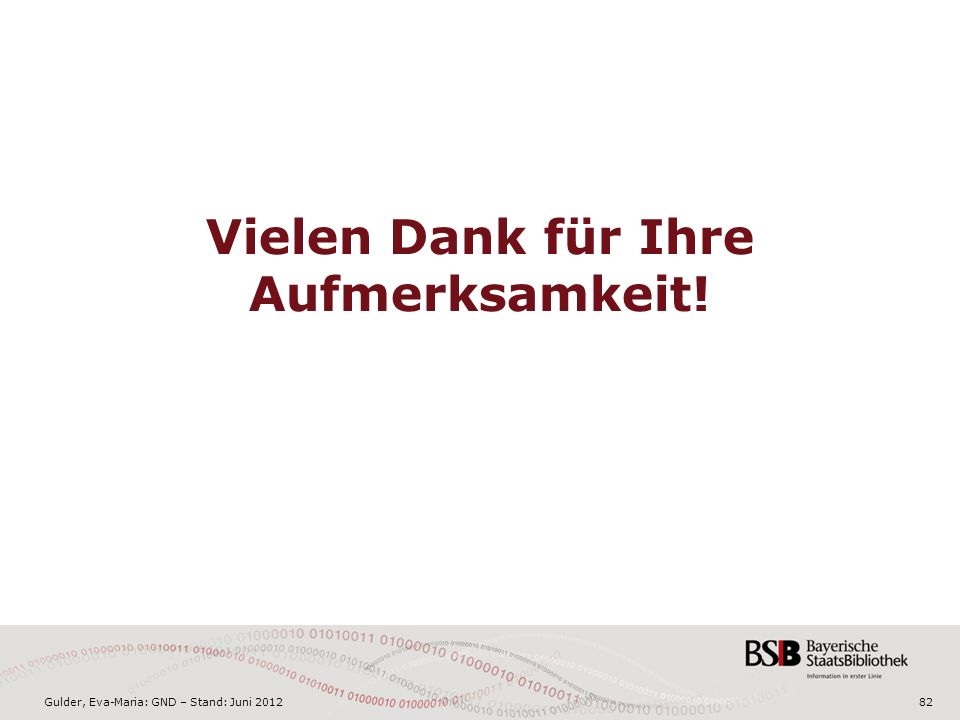 Gulder, Eva-Maria: GND – Stand: Juni 2012 Vielen Dank für Ihre Aufmerksamkeit! 82