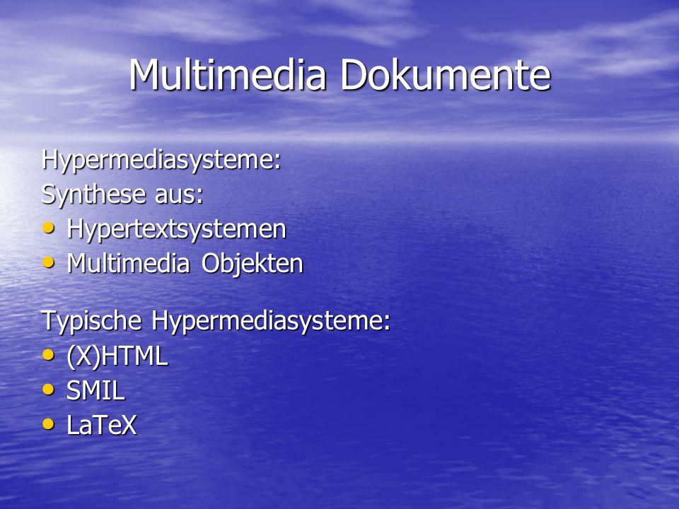 Multimedia Dokumente Hypermediasysteme: Synthese aus: Hypertextsystemen Hypertextsystemen Multimedia Objekten Multimedia Objekten Typische Hypermediasysteme: (X)HTML (X)HTML SMIL SMIL LaTeX LaTeX