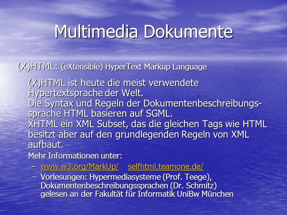 Multimedia Dokumente (X)HTML: (eXtensible) HyperText Markup Language (X)HTML ist heute die meist verwendete Hypertextsprache der Welt.
