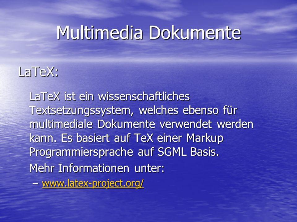 Multimedia Dokumente LaTeX: LaTeX ist ein wissenschaftliches Textsetzungssystem, welches ebenso für multimediale Dokumente verwendet werden kann.