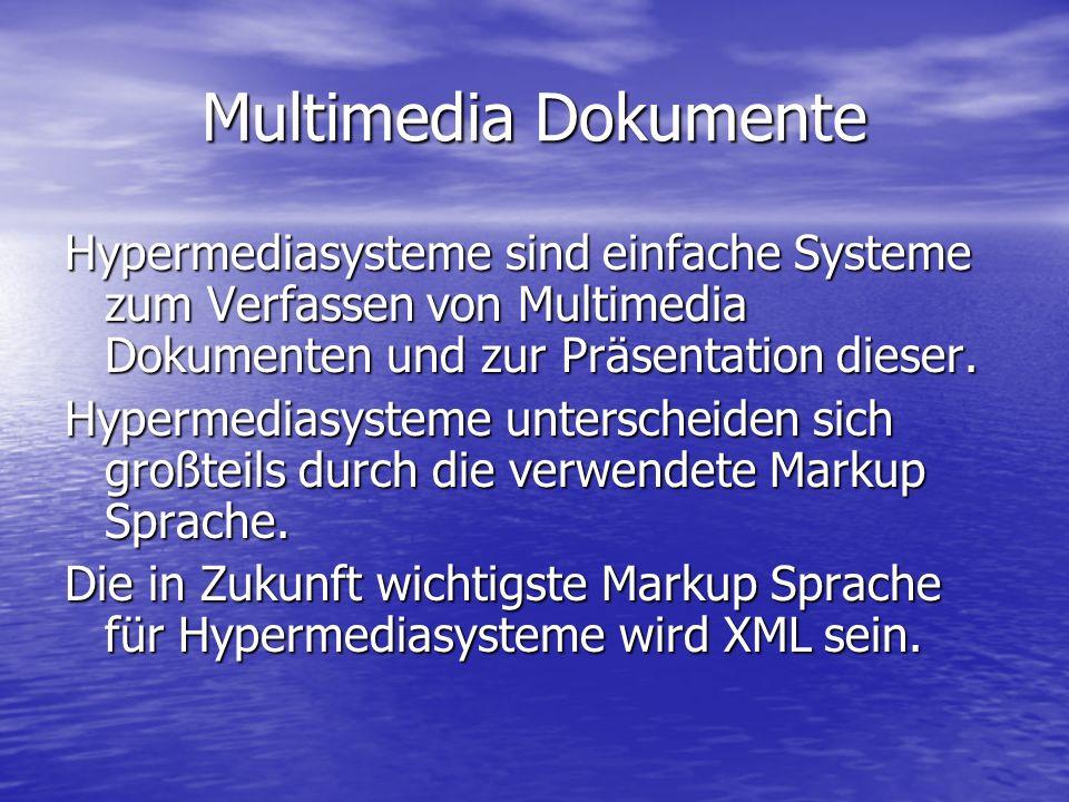 Multimedia Dokumente Hypermediasysteme sind einfache Systeme zum Verfassen von Multimedia Dokumenten und zur Präsentation dieser.