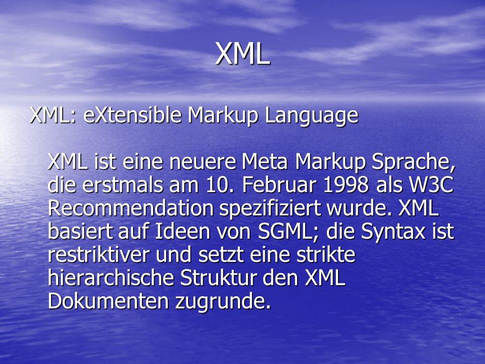 XML XML: eXtensible Markup Language XML ist eine neuere Meta Markup Sprache, die erstmals am 10.
