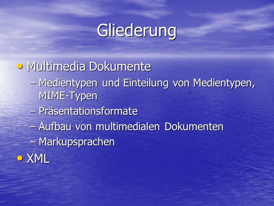 Gliederung Multimedia Dokumente Multimedia Dokumente –Medientypen und Einteilung von Medientypen, MIME-Typen –Präsentationsformate –Aufbau von multimedialen Dokumenten –Markupsprachen XML XML